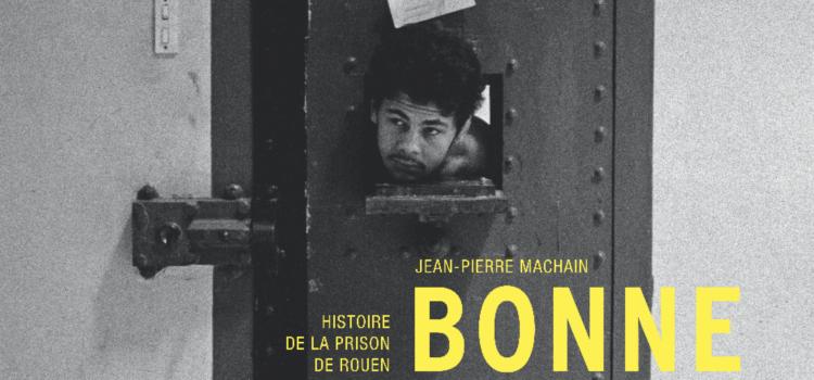 [Chronique] Bonne-Nouvelle, histoire de la prison de Rouen par Jean-Pierre Machain
