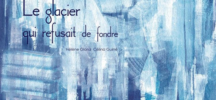 [Chronique] Le Glacier qui refusait de fondre d'Hélène Gloria et Célina Guiné